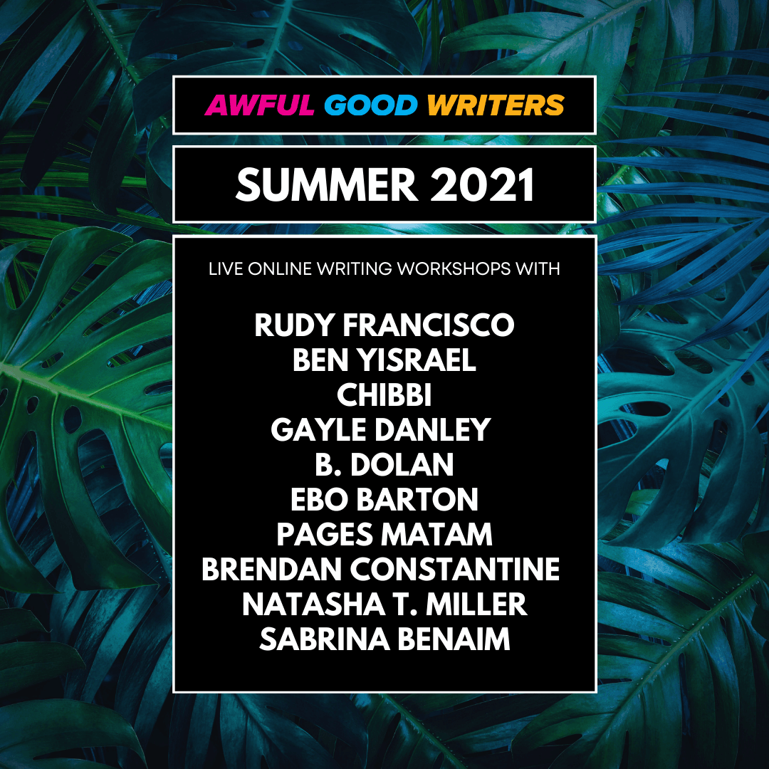 The names of the artists teaching Awful Good Writers writing courses in the Summer 2021 session.