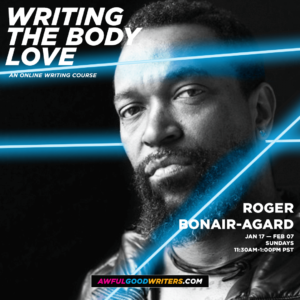 Awful-Good-Writers_Spring2021_Roger-Bonair-Agard_Writing-the-Body-Love